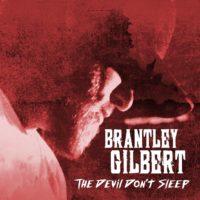 Brantley Gilbert – The Devil Don't Sleep Reviewed