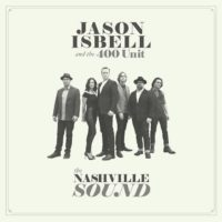 Jason Isbell & The 400 Unit – The Nashville Sound: Isbell returns and he's brought some friends.