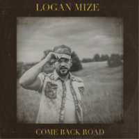 Logan Mize – Come Back Road: The Kansas native returns with another big step towards the big time