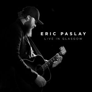 Eric Paslay Live In Glasgow Album