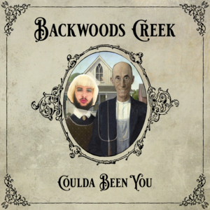 Backwoods Creek - Could Been You