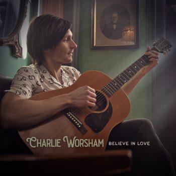 Charlie Worsham Believe In Love