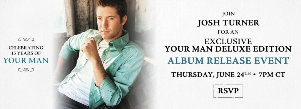 Josh Turner Your Man Deluxe Edition Release Event Banner