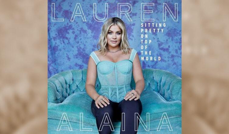 Lauren Alaina Sitting Pretty On Top Of The World